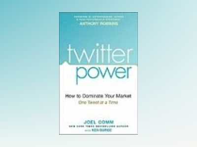 Twitter Power: How to Dominate Your Market One Tweet at a Time av Joel Comm