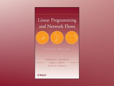 Linear Programming and Network Flows, 4th Edition av Mokhtar S. Bazaraa