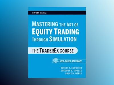 Mastering the Art of Equity Trading Through Simulation + Web-Based Software av Robert A. Schwartz