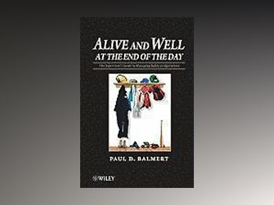 Alive and Well at the End of the Day: The Supervisor's Guide to Managing Sa av P. D. Balmert