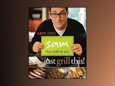 Sam the Cooking Guy: Just Grill This! av Sam Zien