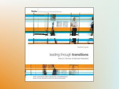 Leading Through Transitions: Facilitator's Guide Set av Kerry Bunker
