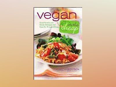 Vegan on the Cheap: Great Recipes and Simple Strategies that Save You Time av Robin Robertson