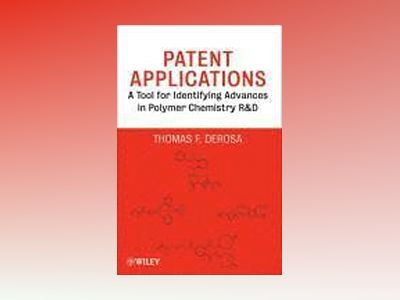 Patent Applications: A Tool for Identifying Advances in Polymer Chemistry R av Thomas F. DeRosa