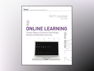 The Online Learning Idea Book: 95 Proven Ways to Enhance Technology-Based a av Patti Shank