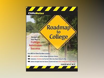 CliffsNotes Roadmap to College: Navigating Your Way to College Admission Su av Karen Wolf