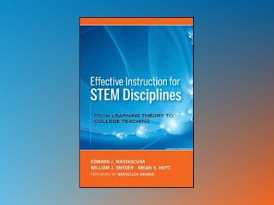 Effective Instruction for STEM Disciplines: From Learning Theory to College av Edward J. Mastascusa