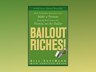 Bailout Riches!: How Everyday Investors Can Make a Fortune Buying Bad Loans av Bill Bartmann