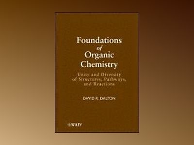 Foundations of Organic Chemistry: Unity and Diversity of Structures, Pathwa av David R. Dalton
