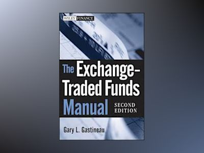 The Exchange-Traded Funds Manual, 2nd Edition av Gary L. Gastineau