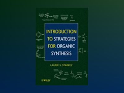 Introduction to Strategies for Organic Synthesis av Laurie Starkey