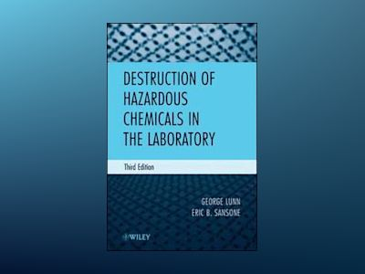 Destruction of Hazardous Chemicals in the Laboratory, 3rd Edition av George Lunn