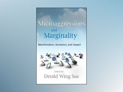 Microaggressions and Marginality: Manifestation, Dynamics, and Impact av Derald Wing Sue
