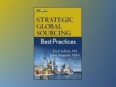 Strategic Global Sourcing Best Practices av C.P.M. Fred Sollish