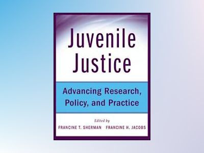 Juvenile Justice: Advancing Research, Policy, and Practice av Francine Sherman