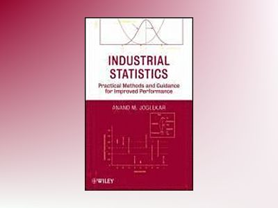 Industrial Statistics: Practical Methods and Guidance for Improved Performa av Anand M. Joglekar