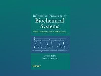 Information Processing by Biochemical Systems : Neural Network-Type Configu av Orna Filo
