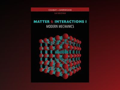 Matter and Interactions: Volume 1: Modern Mechanics, 3rd Edition av Ruth W. Chabay
