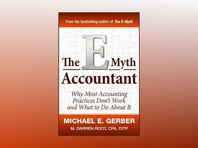 The E-Myth Accountant: Why Most Accounting Practices Don't Work and What to av Michael E. Gerber