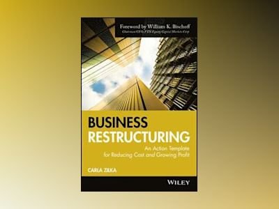 Business Restructuring: An Action Template for Reducing Cost and Growing Pr av Carla Zilka