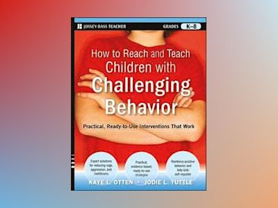 How to Reach and Teach Children with Challenging Behavior (K-8) : Ready-to- av Kaye Otten