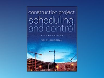 Construction Project Scheduling and Control, 2nd Edition av Saleh Mubarak