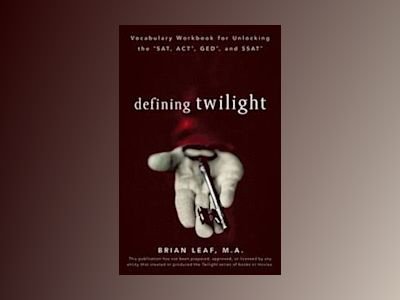 Defining Twilight: Vocabulary Workbook for Unlocking the SAT, ACT, GED, and av Brian Leaf