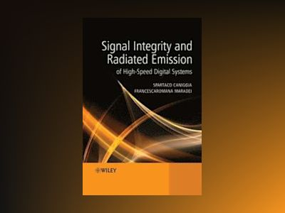 Signal Integrity and Radiated Emission of High-Speed Digital Systems av Spartaco Caniggia