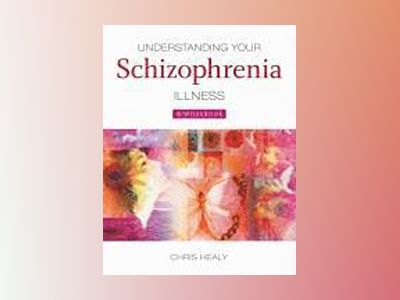 Understanding Your Schizophrenia Illness: A Workbook av Chris Healy