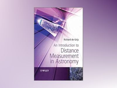 An Introduction to Distance Measurement in Astronomy av Dr Richard de Grijs