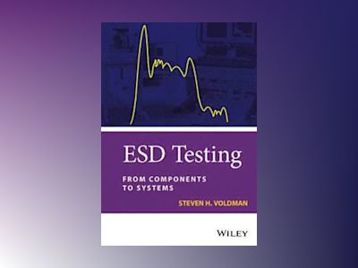ESD Testing: From Components to Systems av Steven H. Voldman