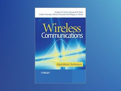 Wireless Communications: Algorithmic Techniques av Giorgio Vitetta
