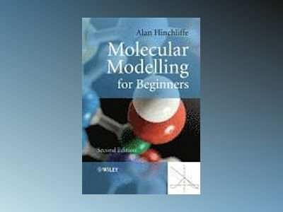 Molecular Modelling for Beginners, 2nd Edition av Alan Hinchliffe