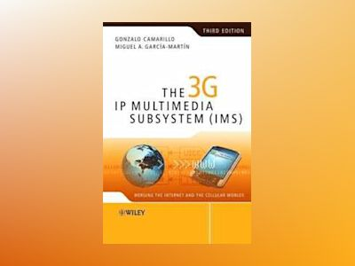 The 3G IP Multimedia Subsystem (IMS): Merging the Internet and the Cellular av Gonzalo Camarillo