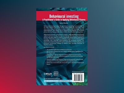 Behavioural Investing: A practitioners guide to applying behavioural financ av James Montier