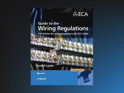 Guide to the Wiring Regulations: 17th Edition IEE Wiring Regulations (BS 76 av Darrell Locke