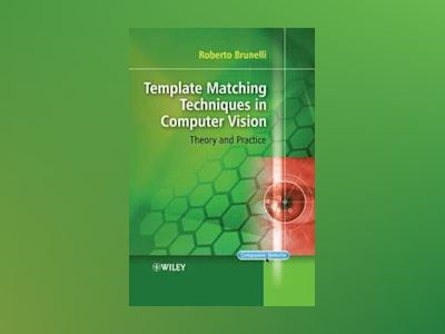 Template Matching Techniques in Computer Vision: Theory and Practice av Roberto Brunelli