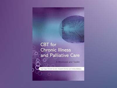 CBT for Chronic Illness and Palliative Care: A Workbook and Toolkit av Nigel Sage