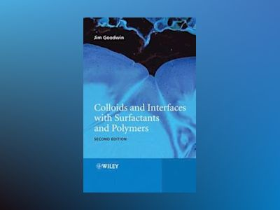 Colloids and Interfaces with Surfactants and Polymers, 2nd Edition av James Goodwin
