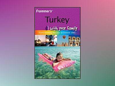 Frommer's Turkey with Your Family: From Bustling Bazaars to Historic Site av Carole French