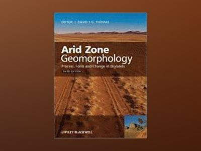 Arid Zone Geomorphology: Process, Form and Change in Drylands, 3rd Edition av David S. G. Thomas