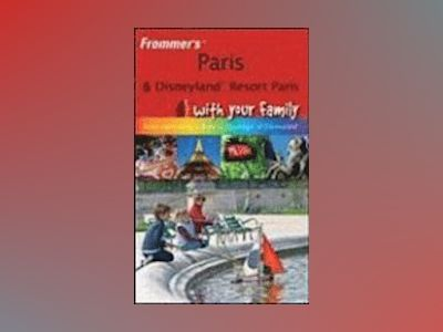 Frommer's Paris and Disneyland Resort Paris With Your Family: From Captiv av Anna E. Brooke