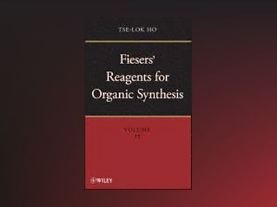 Fiesers' Reagents for Organic Synthesis, Volumes 1-25, and Collective Index av Tse-Lok Ho