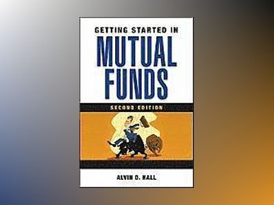 Getting Started in Mutual Funds, 2nd Edition av Alvin D. Hall