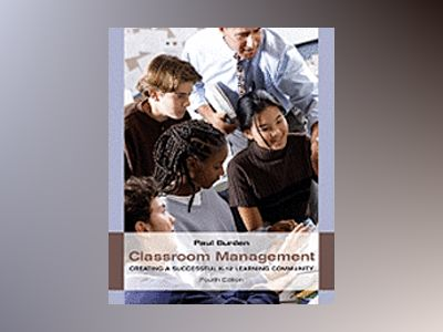 Classroom Management: Creating a Successful K-12 Learning Community, 4th Ed av Paul Burden