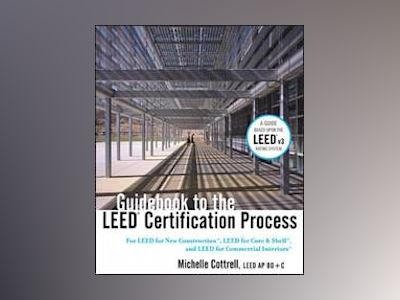 Guidebook to the LEED Certification Process: For LEED for New Construction, av Michelle Cottrell
