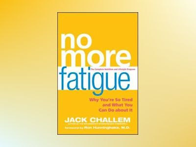 No More Fatigue: Why You're So Tired and What You Can Do About It av Jack Challem