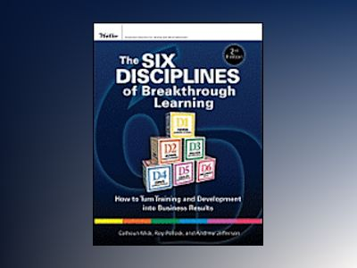 The Six Disciplines of Breakthrough Learning: How to Turn Training and Deve av Calhoun W. Wick