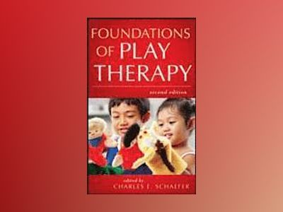 Foundations of Play Therapy, 2nd Edition av Charles E. Schaefer
