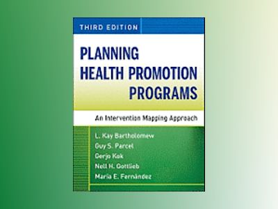 Planning Health Promotion Programs: An Intervention Mapping Approach, 3rd E av L. Kay Bartholomew